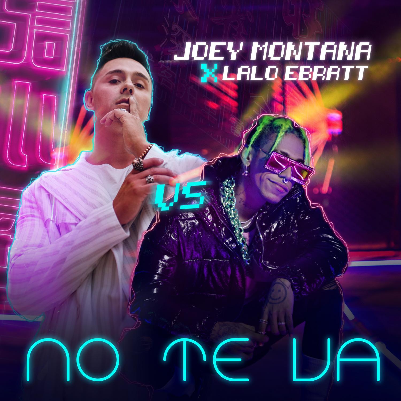 Joey Montana Lalo Ebratt cancion no te va