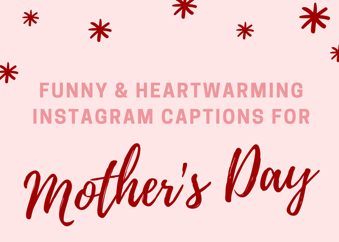 Funny & Heartwarming Instagram Captions for Mother\'s Day