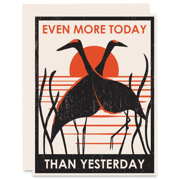 """""""Even More Today Than Yesterday"""" Greeting Card"""