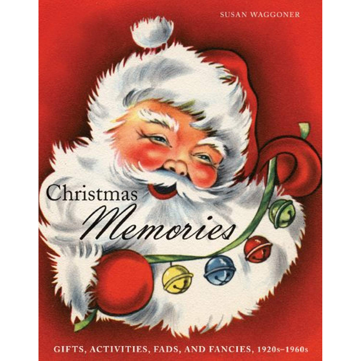 Book cover of Christmas Memories: Gifts, Activities, Fads, and Fancies, 1920s-1960s: Susan Waggoner