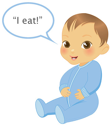 """baby's first words """"I eat!"""""""