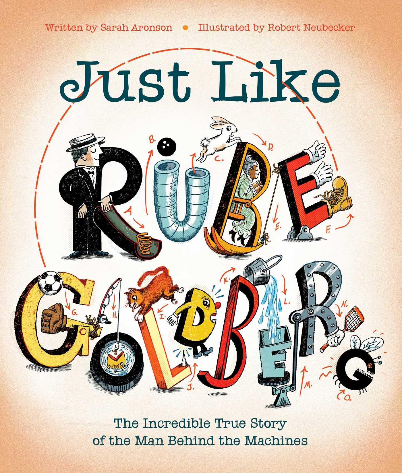 Read: Just Like Rube Goldberg: The Incredible True Story of the Man Behind the Machines, by Sarah Aronson and Robert Neubecker