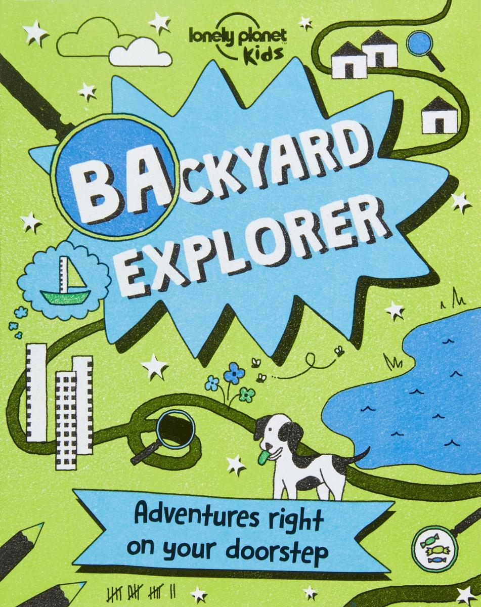 Backyard Explorer by Lonely Planet Kids