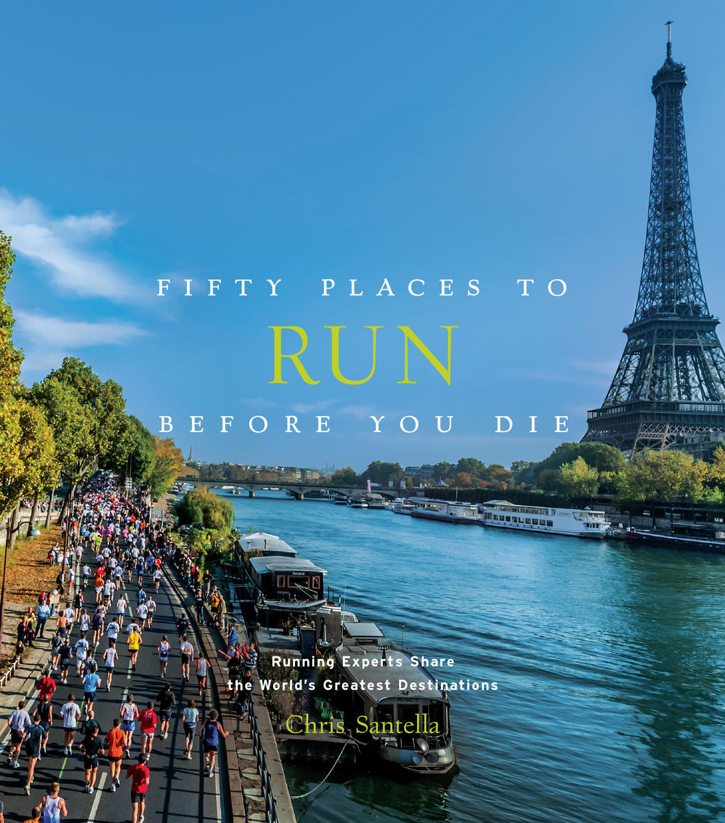 Fifty Places to Run Before You Die by Chris Santella