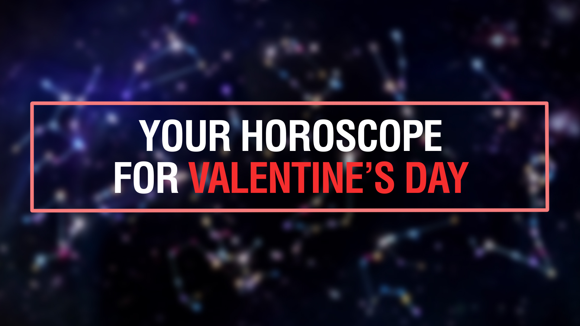 Your Horoscope for Valentine's Day