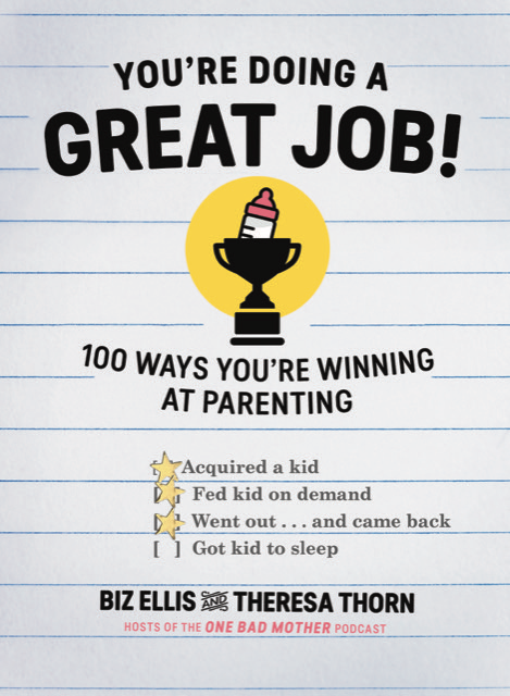 Biz Ellis and Theresa Thorn, YOU'RE DOING A GREAT JOB! 100 WAYS YOU'RE WINNING AT PARENTING