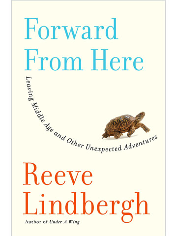 Forward from Here: Leaving Middle Age and Other Unexpected Adventures by Reeve Lindbergh
