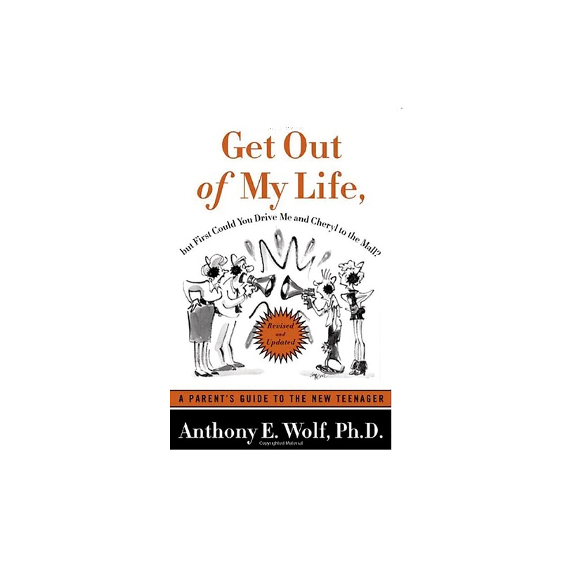 Get Out of My Life by Anthony E. Wolf